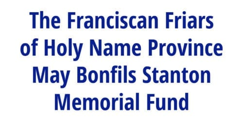 The Franciscan Friars of Holy Name Province May Bonfils Stanton Memorial Fund